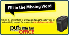 Find the missing word and you could win a Fellowes Shredder! Contest ends on January 31, 2013! Visit www.play4fun.ca to participate now!!