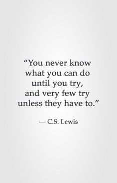"""You never know what you can do until you try, and very few try unless they have to. Lewis Source by kennaeash Quotable Quotes, Faith Quotes, Words Quotes, Me Quotes, Motivational Quotes, Inspirational Quotes, Sayings, People Quotes, Lyric Quotes"