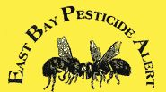 East Bay Pesticide Alert / Don't Spray California do not compromise around health. We advocate NO use of pesticides.