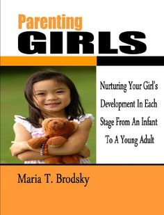Parenting Girls; Nurturing Your Girls Development In Each Stage From An Infant To A Young Adult (Parenting Techniques) by Maria T. Brodsky, http://www.amazon.com/dp/B00BNM5UFE/ref=cm_sw_r_pi_dp_4ekzrb1XSYRHT