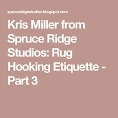 Kris Miller from Spruce Ridge Studios: Rug Hooking Etiquette - Part 3