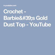 Crochet - Barbie's Gold Dust Top - YouTube