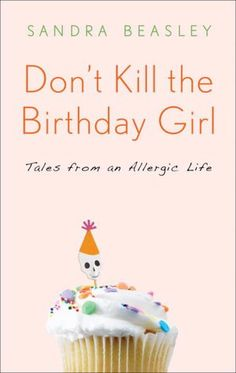 I'm giving away a signed copy of Don't Kill the Birthday Girl: Tales from an Allergic Life, by Sandra Beasley. Who happens to be my friend. Yeah, I got to read this in manuscript form, … Tree Nut Allergy, Peanut Allergy, Egg Allergy, Throat Swelling, Peanut Tree, Nut Allergies, Allergies Funny, Tree Nuts, Allergy Free