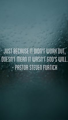 """""""Just because it didn't work out, doesn't mean it wasn't God's will."""" Pastor Steven Furtick Quote. iPhone 5 background."""