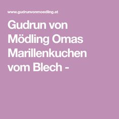Gudrun von Mödling Omas Marillenkuchen vom Blech - Gudrun, Sweets, Fruit Pie, Weight Watcher Dinners, Good Stocking Stuffers, Candy, Goodies, Treats, Sweet Treats