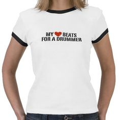 My Heart Beats For a Drummer Tshirt..I'm so getting this for my wife...