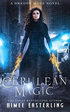 Cerulean Magic: A Dragon Mage Novel by Aimee Easterling https://www.amazon.com/dp/B072LT4WMQ/ref=cm_sw_r_pi_dp_x_fHtkzbQBHRKXB