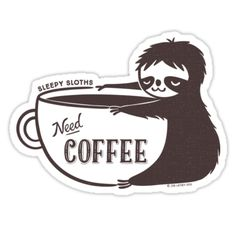 """Sleepy Sloths Need Coffee "" Stickers by zoel 