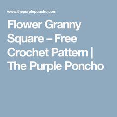Flower Granny Square – Free Crochet Pattern   The Purple Poncho