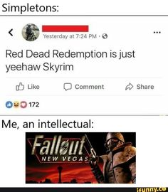 Simpletons: Red Dead Redemption is just yeehaw Skyrim [Ó Like O Comment 9 Share Me, an intellectual: - iFunny :) Funny Text Posts, Funny Texts, Florida Man Meme, Elder Scrolls Memes, Fallout Funny, Video Game Memes, Video Games, Skyrim Mods, Red Dead Redemption