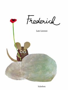 F de FREDERICK. Una familia de ratones recoge provisiones y todos trabajan, excepto Frederick, que aparentemente no hace nada. Pero él también se aprovisiona: rayos de sol, colores, palabras...