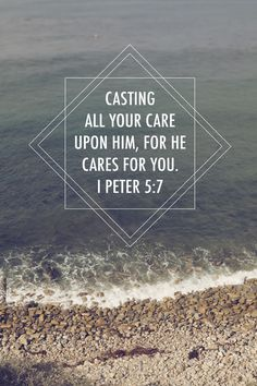 Casting all your care upon Him, for He cares for you  //  1 Peter 5:7