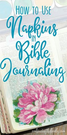 Using Napkins in Bible Journaling is an Easy Way for Beginners and Seasoned Journalers to Add Beauty to your Bible Journalings!