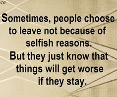 Sometimes, people choose to leave not because of selfish reasons. But they just know that things will get worse if they stay. http://prosperityclub1.com/