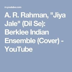 "A. R. Rahman, ""Jiya Jale"" (Dil Se): Berklee Indian Ensemble (Cover) - YouTube"