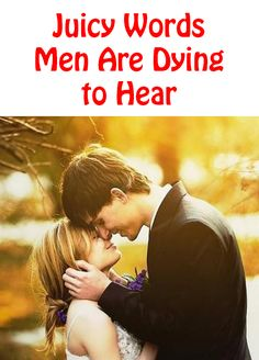 Juicy Words Men Are Dying to Hear http://commitmentconnection.com/juicy-words-men-are-dying-to-hear/