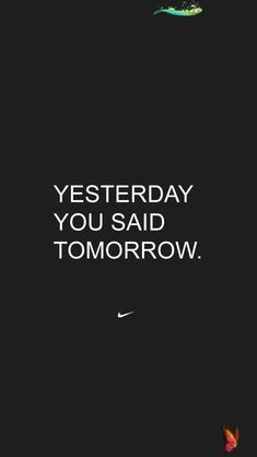 <br> Motivational Quotes Wallpaper, Motivational Stories, Phone Wallpaper Quotes, Iphone Wallpaper, Inspirational Quotes, Yesterday You Said Tomorrow, Self Development Books, Nike Quotes, Gluten Free Restaurants