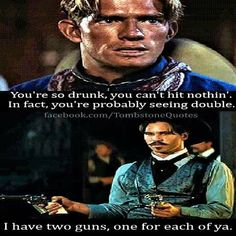 Tombstone My favorite line Favorite Movie Quotes, Best Quotes, Life Quotes, Tombstone Movie Quotes, Doc Holliday Tombstone, Western Quotes, Cowboy Quotes, Funny True Quotes, Val Kilmer