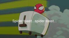Spider toast... spider toast...