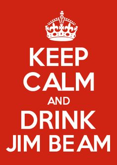 KEEP CALM AND DRINK JIM BEAM