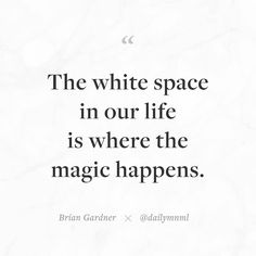 """The white space in our life is where the magic happens.""  Brian Gardner (@bgardner)    Feel free to share our posts with anyone you'd like.  You can also find us here: dailymnml.com Twitter: @dailymnml    Tags: #dailymnml #minimalism #quote #quotes #minimal #minimalist #minimalistic #minimalquote #minimalzine #minimalmood #minimalove #lessismore #simple #simplelife #simpleliving #simplicity #instaminim #stoicism #goodlife #inspiration #motivation #slowlife #slowliving #mindfulness #love…"
