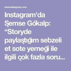 """Instagram'da Şemse Gökalp: """"Storyde paylaştığım sebzeli et sote yemeği ile ilgili çok fazla soru gelmiş.Sadece et sote demek azıcık haksızlık olur tabi😉Kahverengi stok…"""" Instagram"""