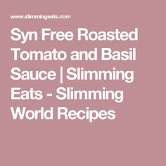 Syn Free Roasted Tomato and Basil Sauce | Slimming Eats - Slimming World Recipes