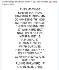 """This is going around Facebook and emails labeled """"Brain Study: If you can read this, you have a strong mind."""" It's kind of fun to give it a try, but I think it would be better to say, """"If you can read this, it means English is your first language and you probably don't have dyslexia."""" (Come to think of it, dyslexics are used to seeing letters jumbled and looking odd, so they may have an easier time of it.) I just think our brains are built to fill in the blanks, so to speak."""