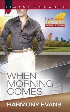 When Morning Comes (Harlequin Kimani Romance) by Harmony Evans, http://www.amazon.com/dp/B00I66GDT2/ref=cm_sw_r_pi_dp_Ug0stb1RXG5Q5