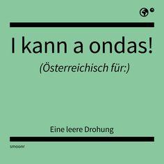 """""""I kann a ondas!"""" - Österreichisch für eine leere Drohung."""
