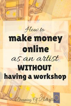 How to make money online as an artist without having a workshop at home. Free, easy ways to create and sell without stress