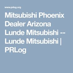 Mitsubishi Phoenix Dealer Arizona Lunde Mitsubishi -- Lunde Mitsubishi   PRLog Mitsubishi Dealer, Mitsubishi I, Phoenix Arizona