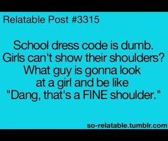 What?1st  of all why would some one say that 2nd of all I and most other people don't have a dress code  3rd of all most girls are ashamed of there shoulders