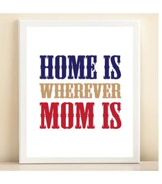 'Home is Wherever Mom Is' print poster. $15.00, via Etsy