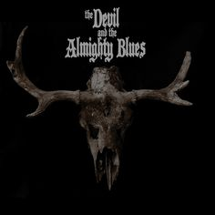 The Devil And The Almighty Blues - The Devil And The Almighty Blues: buy CD, Album at Discogs