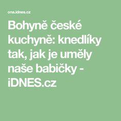 Bohyně české kuchyně: knedlíky tak, jak je uměly naše babičky - iDNES.cz Nasa, Tacos, Math Equations