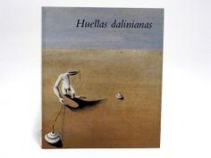 Huellas dalinianas  Catálogo de la exposición Huellas dalinianas, producida por la Sociedad Estatal de Conmemoraciones Culturales con la participación del Museo Nacional Centro de Arte Reina Sofía de Madrid y ARTIUM de Álava.