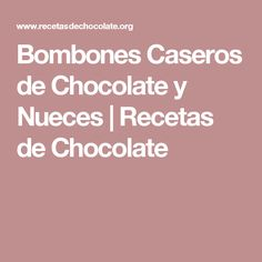 Bombones Caseros de Chocolate y Nueces | Recetas de Chocolate