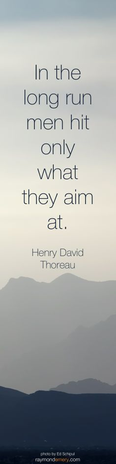 """""""In the long run men hit only what they aim at."""" Henry David Thoreau #quote #vision #leadership"""