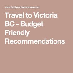 Travel to Victoria BC - Budget Friendly Recommendations