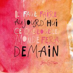 """"""" Il faut faire aujourd'hui ce que tout le monde fera demain """" Jean #Cocteau"""
