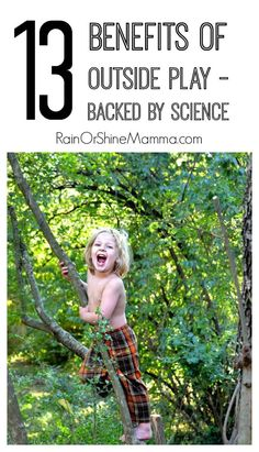 13 Benefits of Outside Play. Did you know that playing outdoors and spending time in nature has many health benefits for children as well as adults? Rain or Shine Mamma.