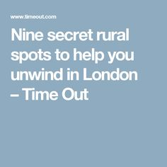Nine secret rural spots to help you unwind in London –Time Out