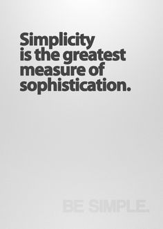 veritae:  Be simple. Just a principle to apply to life, art and design.