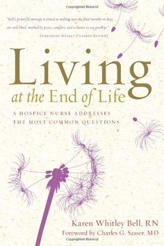Living at the End of Life: A Hospice Nurse Addresses the Most Common Questions, http://www.amazon.com/dp/1402787286/ref=cm_sw_r_pi_awdm_Fy86vb03RE17N