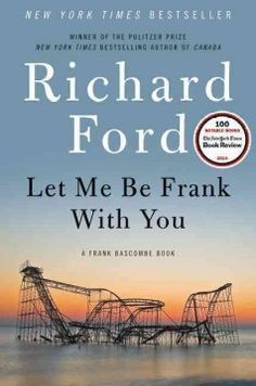 Let me be Frank with you by Richard Ford.  Click the cover image to check out or request the literary fiction kindle.
