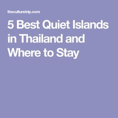 5 Best Quiet Islands in Thailand and Where to Stay