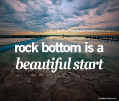Rock Bottom Is A Beautiful Start motivational quotes inspirational quotes about life life quotes and sayings life inspiring quotes life image quotes best life quotes Quotable Quotes, Motivational Quotes, Funny Quotes, Inspirational Quotes, Positive Quotes, Random Quotes, Meaningful Quotes, Positive Affirmations, Positive Thoughts