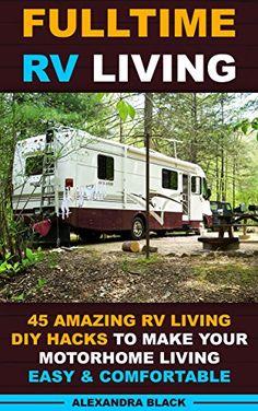 FREE TODAY (8/28/2015) Fulltime RV Living 45 Amazing RV Living DIY Hacks to Make Your Motorhome Living Easy & Comfortable: (RV living, RV living full-time, RV living tips, RV ... Motorhome Living, RV Living Pictures) by Alexandra Black http://www.amazon.com/dp/B014I3J0WI/ref=cm_sw_r_pi_dp_IYi4vb15CYXJY
