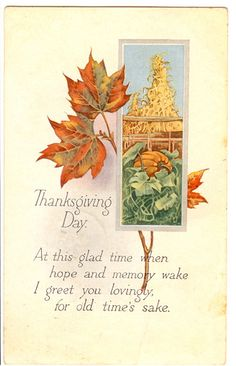 Thanksgiving Day. At this glad time when hope and memory wake I greet you lovingly for old times's sake. Vintage Thanksgiving Postcard | Flickr - Photo Sharing!